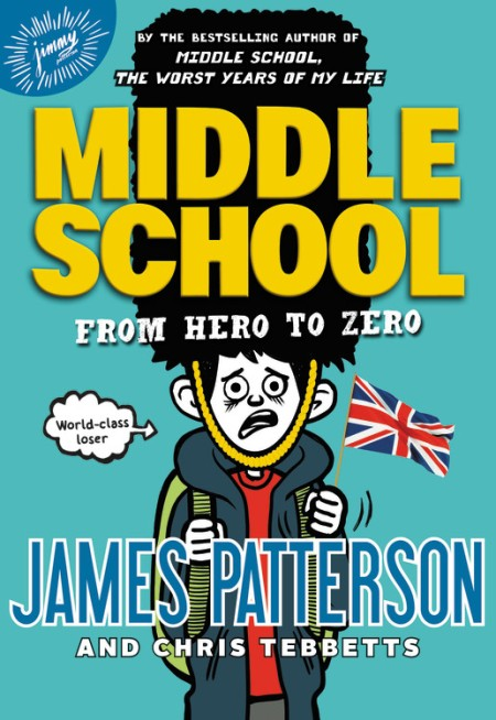 Middle School From Hero To Zero By James Patterson Jimmy Patterson